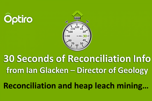 This week's 30 Seconds of Info is about Reconciliation and heap leach mining